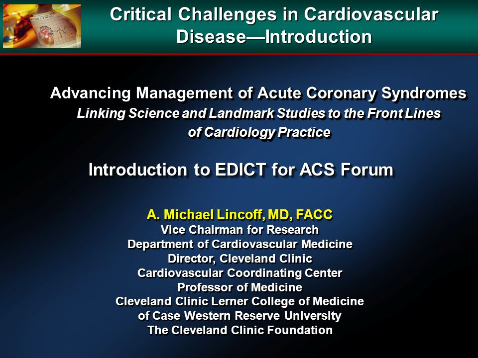 Advancing Management of Acute Coronary Syndromes Linking Science and Landmark Studies to the Front Lines of Cardiology Practice Introduction to EDICT