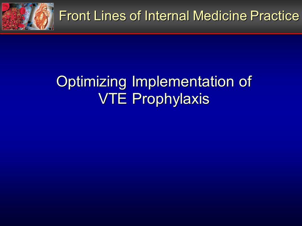 Optimizing Implementation of VTE Prophylaxis Front Lines of Internal Medicine Practice