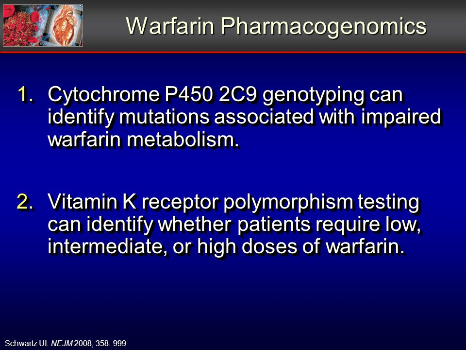 Warfarin Pharmacogenomics 1.Cytochrome P450 2C9 genotyping can identify mutations associated with impaired warfarin metabolism.