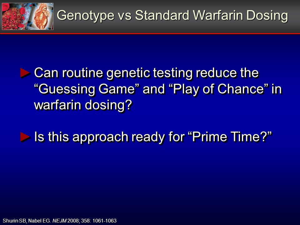 Can routine genetic testing reduce the Guessing Game and Play of Chance in warfarin dosing.