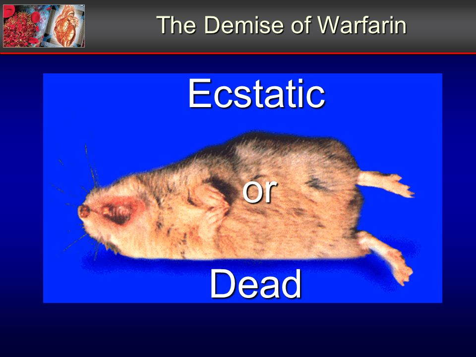 The Demise of Warfarin Ecstatic or or Dead Dead