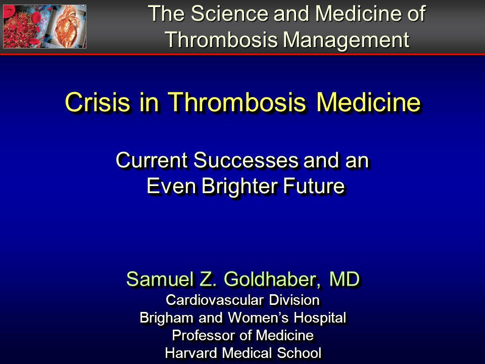 Crisis in Thrombosis Medicine Current Successes and an Even Brighter Future Samuel Z.