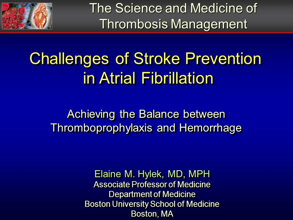 Challenges of Stroke Prevention in Atrial Fibrillation Achieving the Balance between Thromboprophylaxis and Hemorrhage Challenges of Stroke Prevention