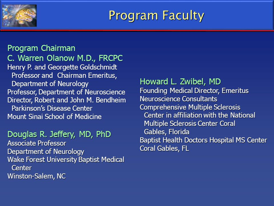 Program Faculty Program Chairman C. Warren Olanow M.D., FRCPC Henry P. and Georgette Goldschmidt Professor and Chairman Emeritus, Professor and Chairm