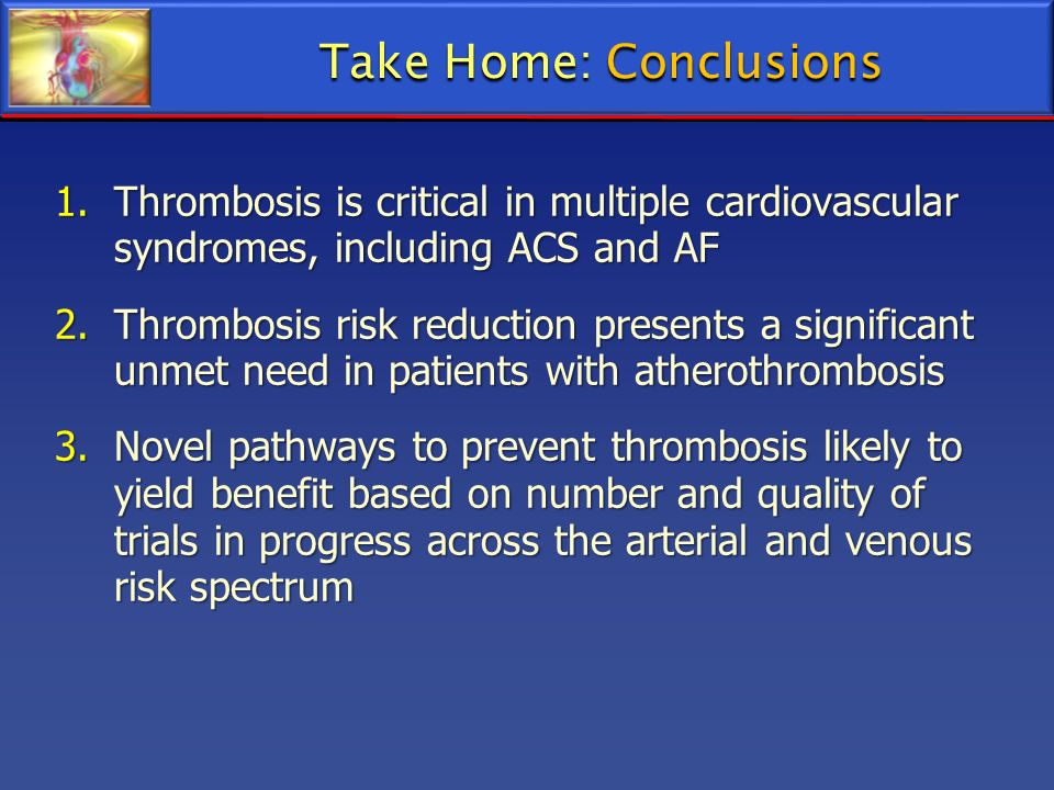 1.Thrombosis is critical in multiple cardiovascular syndromes, including ACS and AF 2.Thrombosis risk reduction presents a significant unmet need in p
