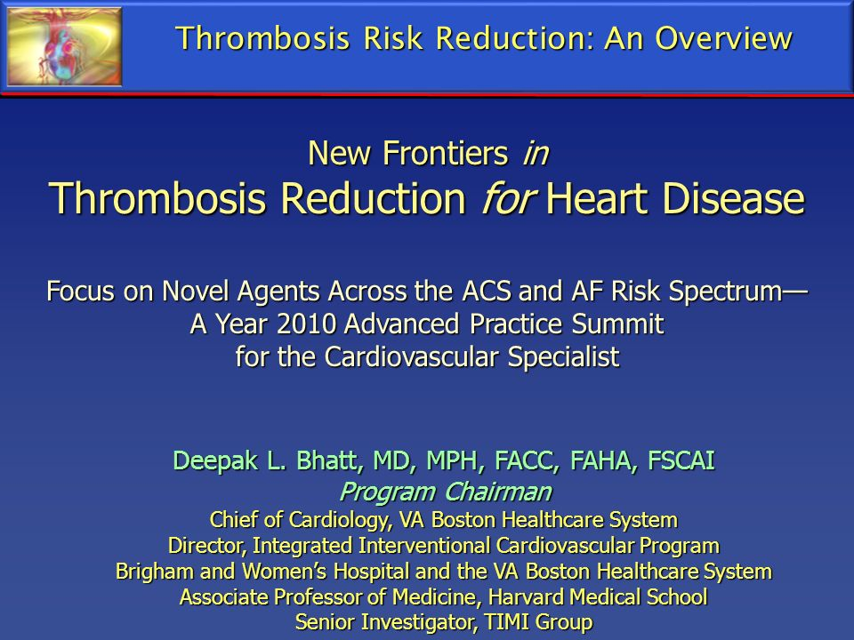 New Frontiers in Thrombosis Reduction for Heart Disease Focus on Novel Agents Across the ACS and AF Risk Spectrum A Year 2010 Advanced Practice Summit