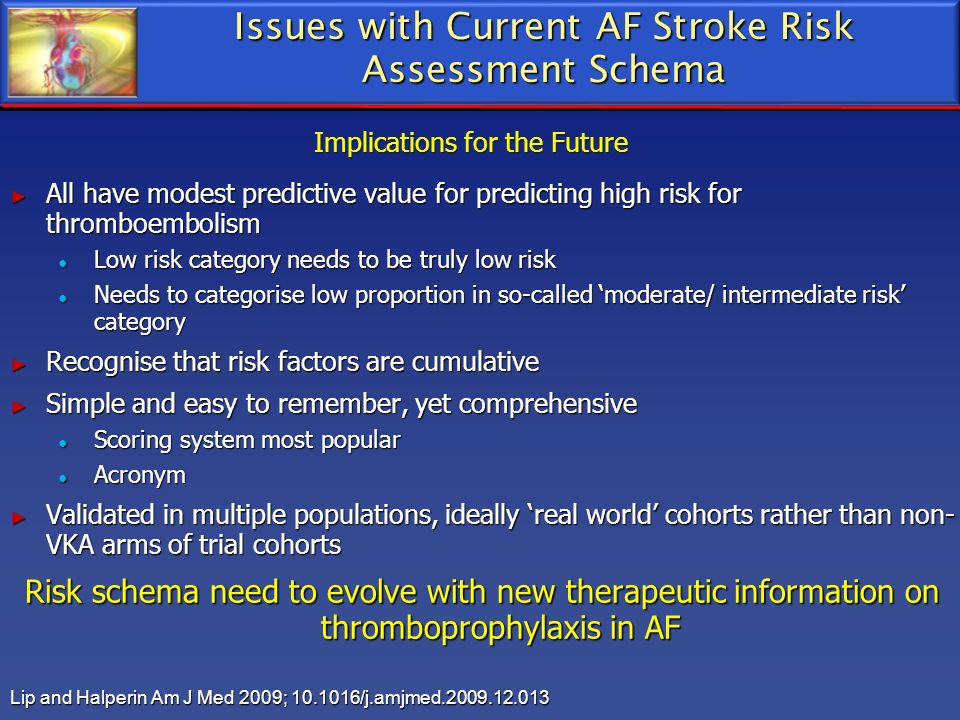 Issues with Current AF Stroke Risk Assessment Schema All have modest predictive value for predicting high risk for thromboembolism All have modest pre