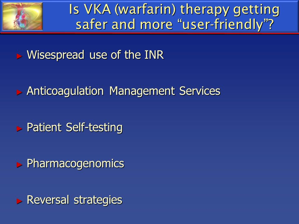 Is VKA (warfarin) therapy getting safer and more user-friendly? Wisespread use of the INR Wisespread use of the INR Anticoagulation Management Service
