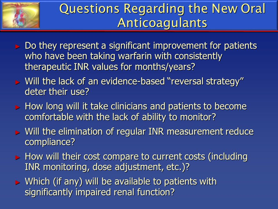 Questions Regarding the New Oral Anticoagulants Do they represent a significant improvement for patients who have been taking warfarin with consistent