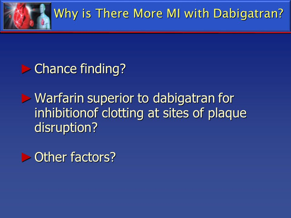 Chance finding? Chance finding? Warfarin superior to dabigatran for inhibitionof clotting at sites of plaque disruption? Warfarin superior to dabigatr