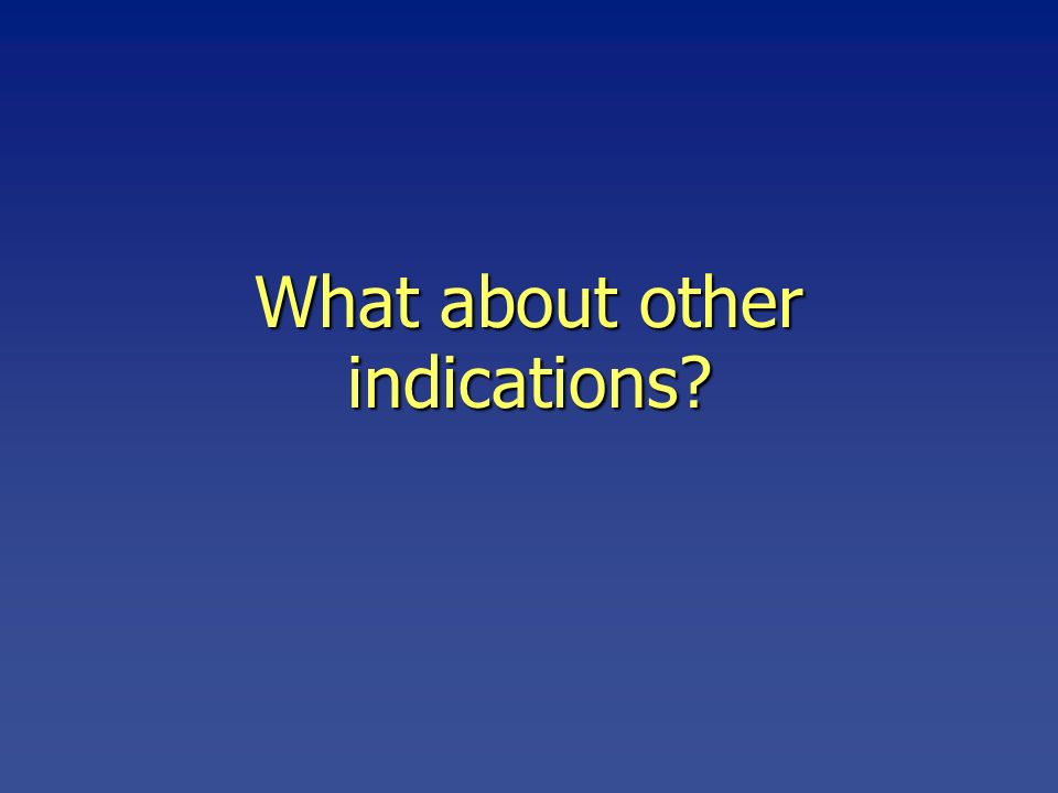 What about other indications?