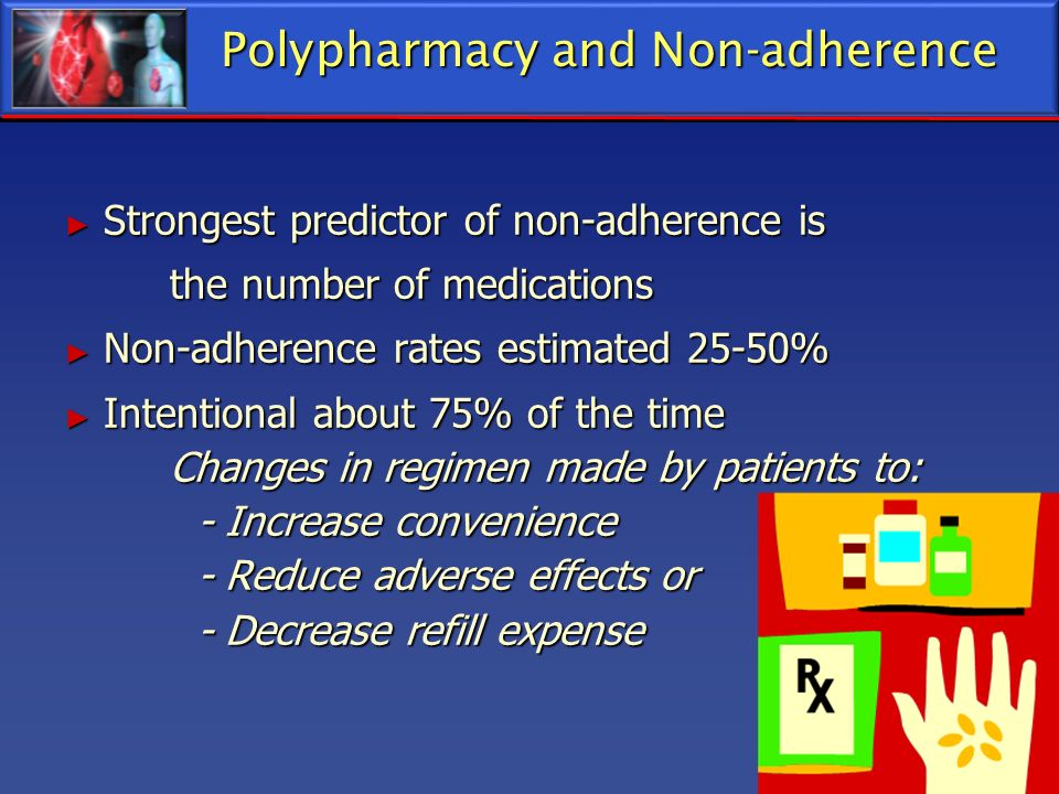 Polypharmacy and Non-adherence Strongest predictor of non-adherence is Strongest predictor of non-adherence is the number of medications Non-adherence