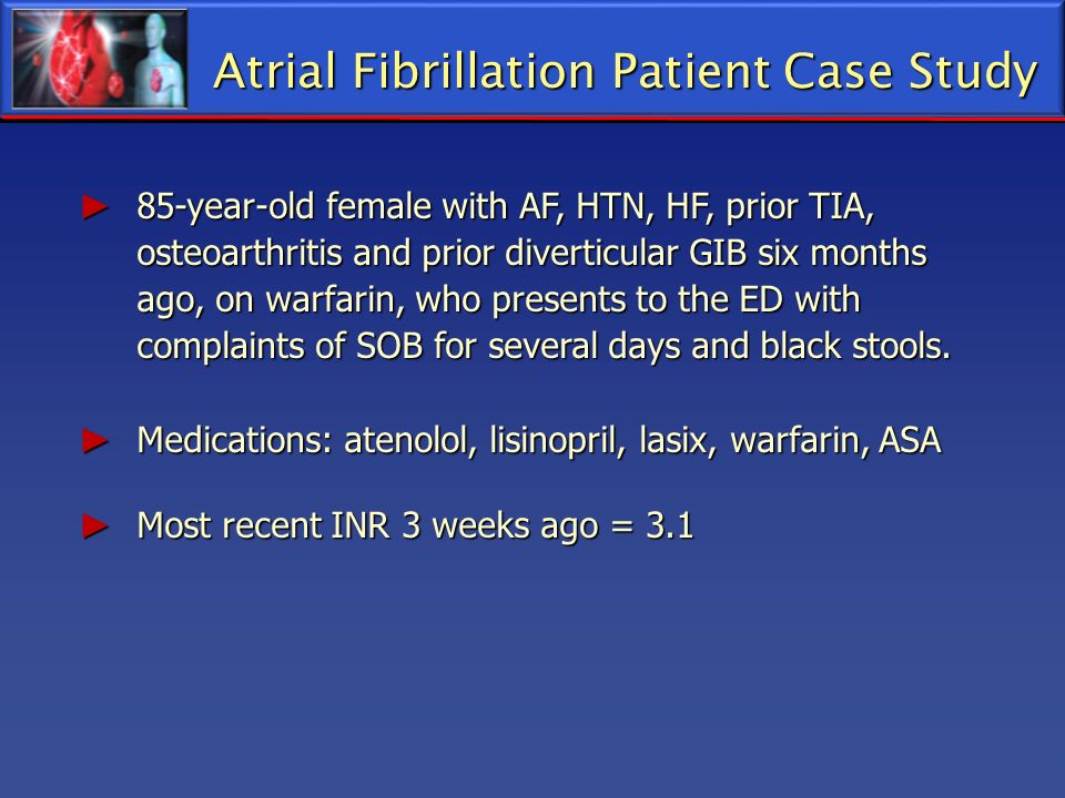 85-year-old female with AF, HTN, HF, prior TIA, osteoarthritis and prior diverticular GIB six months ago, on warfarin, who presents to the ED with com