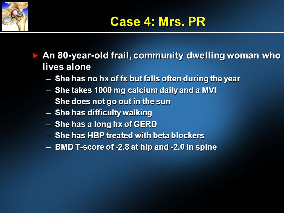 Case 4: Mrs. PR An 80-year-old frail, community dwelling woman who lives alone An 80-year-old frail, community dwelling woman who lives alone –She has
