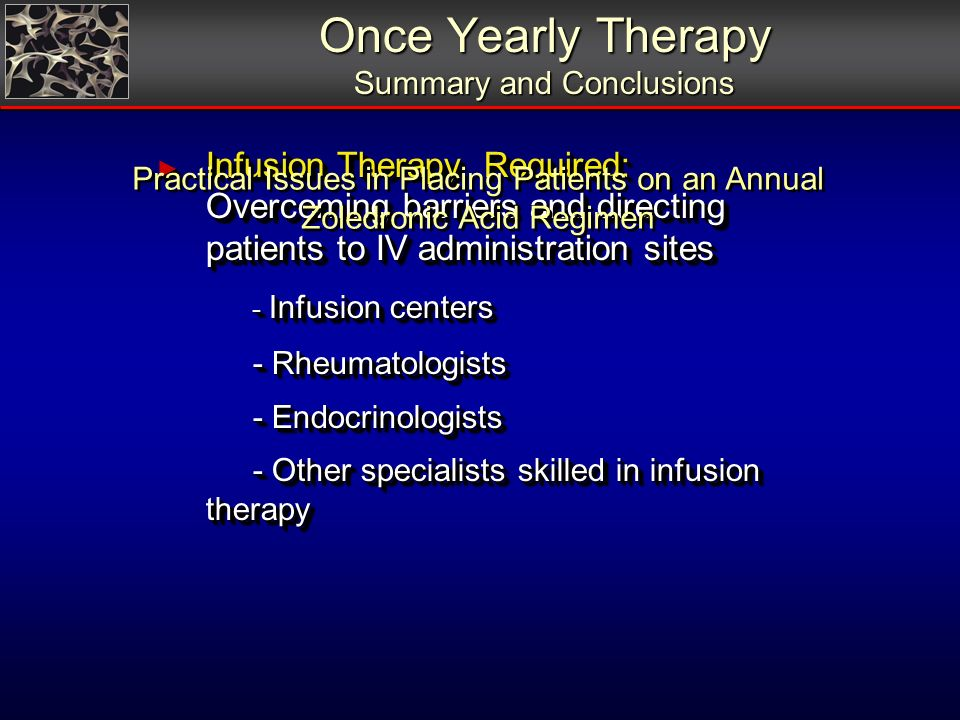 Once Yearly Therapy Summary and Conclusions Once Yearly Therapy Summary and Conclusions Infusion Therapy Required: Overcoming barriers and directing p