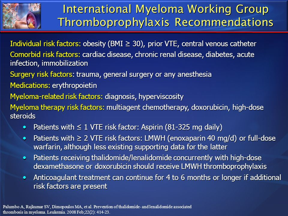 International Myeloma Working Group Thromboprophylaxis Recommendations Palumbo A, Rajkumar SV, Dimopoulos MA, et al. Prevention of thalidomide- and le