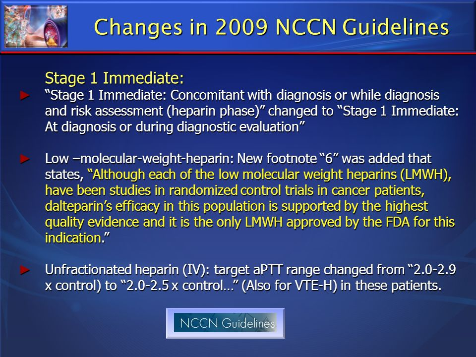 Changes in 2009 NCCN Guidelines Stage 1 Immediate: Stage 1 Immediate: Concomitant with diagnosis or while diagnosis and risk assessment (heparin phase