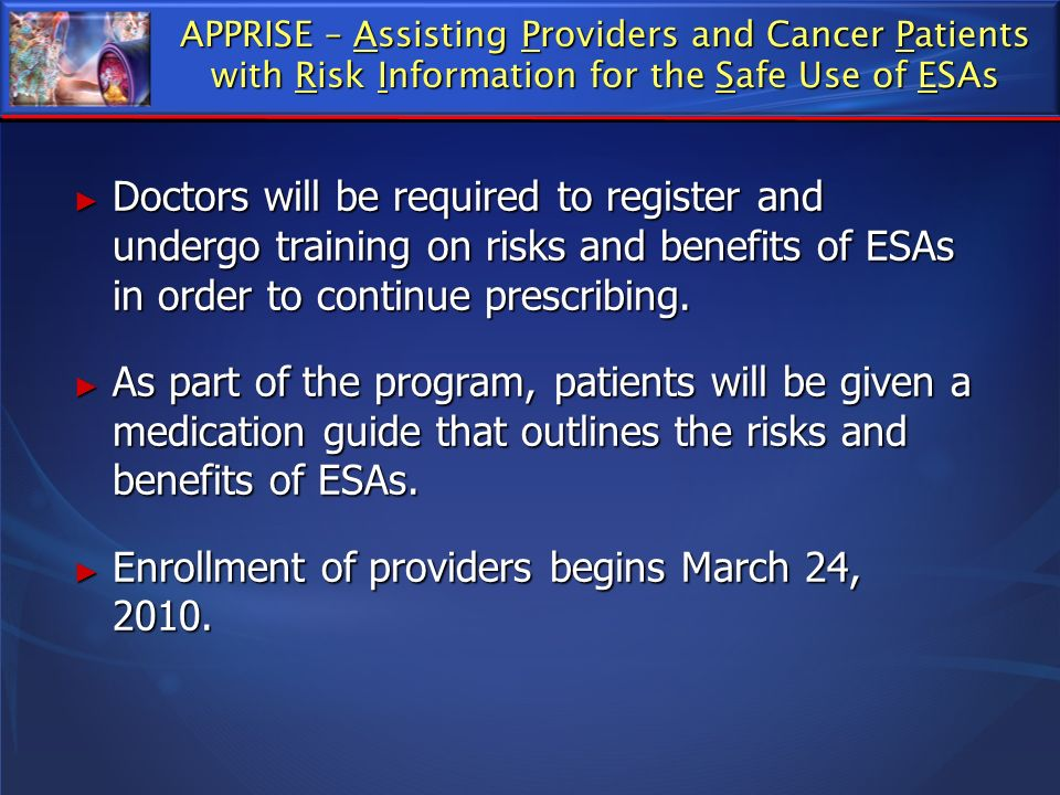 APPRISE – Assisting Providers and Cancer Patients with Risk Information for the Safe Use of ESAs Doctors will be required to register and undergo trai