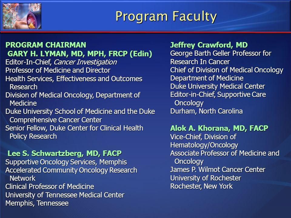 Program Faculty PROGRAM CHAIRMAN GARY H. LYMAN, MD, MPH, FRCP (Edin) GARY H. LYMAN, MD, MPH, FRCP (Edin) Editor-In-Chief, Cancer Investigation Profess