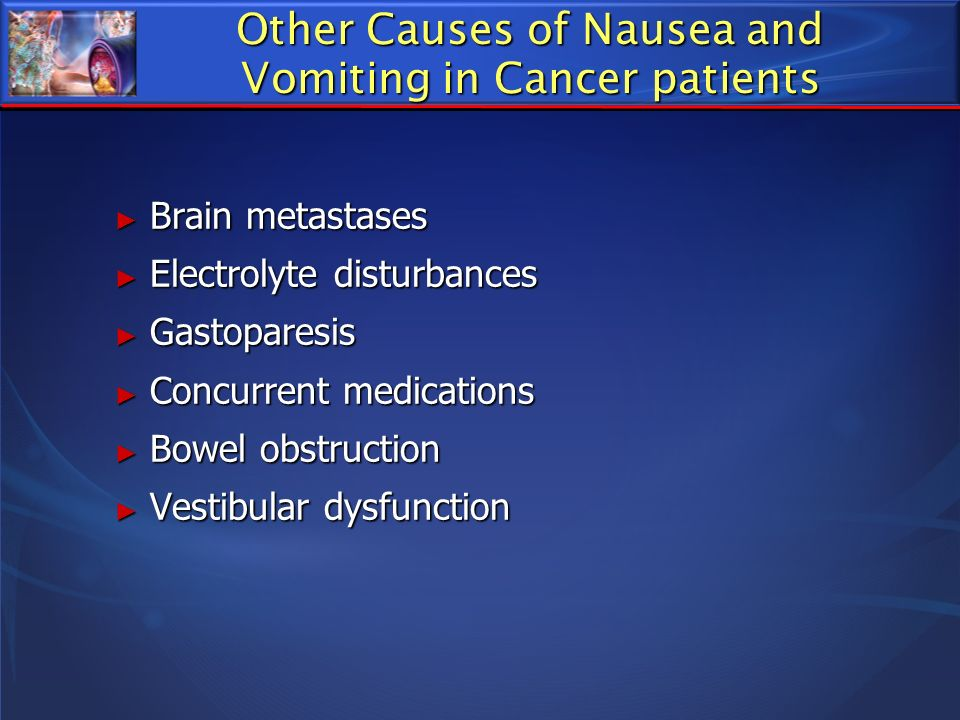 Other Causes of Nausea and Vomiting in Cancer patients Brain metastases Brain metastases Electrolyte disturbances Electrolyte disturbances Gastoparesi