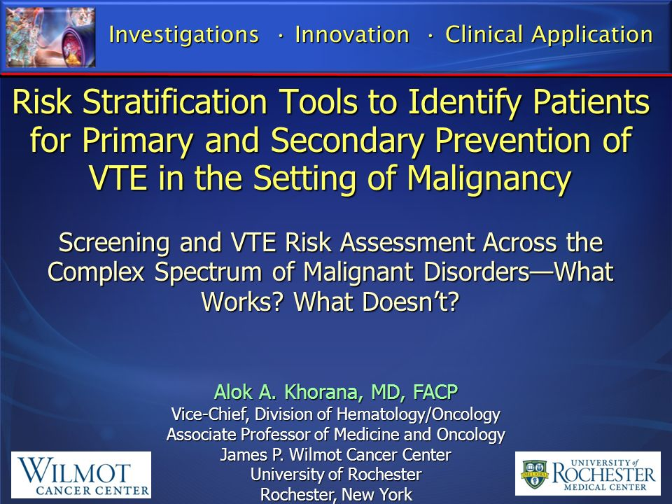 Risk Stratification Tools to Identify Patients for Primary and Secondary Prevention of VTE in the Setting of Malignancy Screening and VTE Risk Assessm
