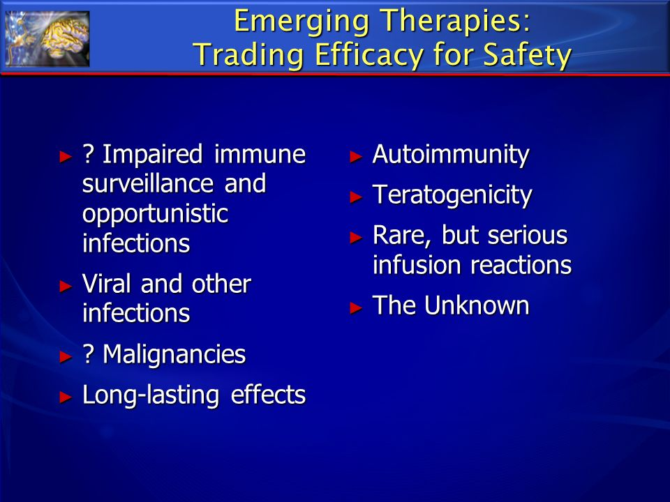 Emerging Therapies: Trading Efficacy for Safety ? Impaired immune surveillance and opportunistic infections ? Impaired immune surveillance and opportu