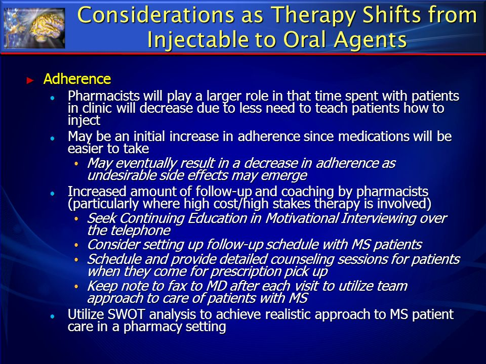 Considerations as Therapy Shifts from Injectable to Oral Agents Adherence Adherence Pharmacists will play a larger role in that time spent with patien