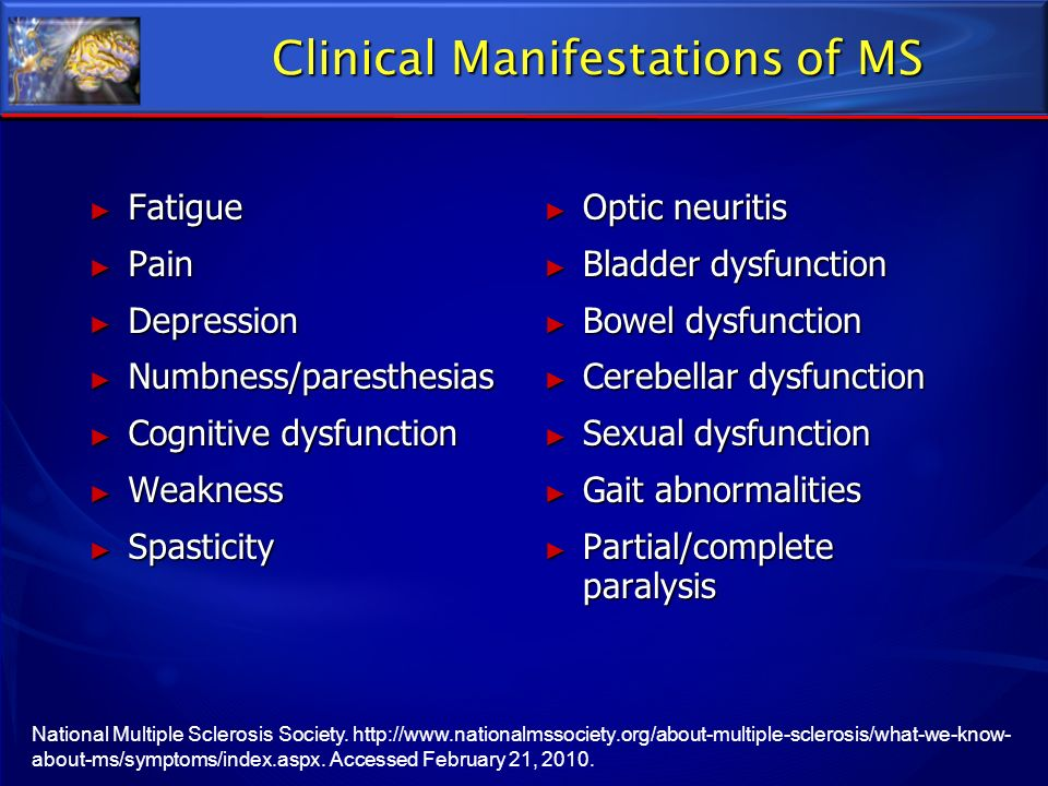 National Multiple Sclerosis Society. http://www.nationalmssociety.org/about-multiple-sclerosis/what-we-know- about-ms/symptoms/index.aspx. Accessed Fe