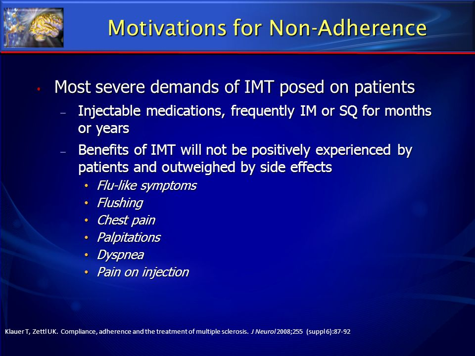 Motivations for Non-Adherence Most severe demands of IMT posed on patients Most severe demands of IMT posed on patients – Injectable medications, freq