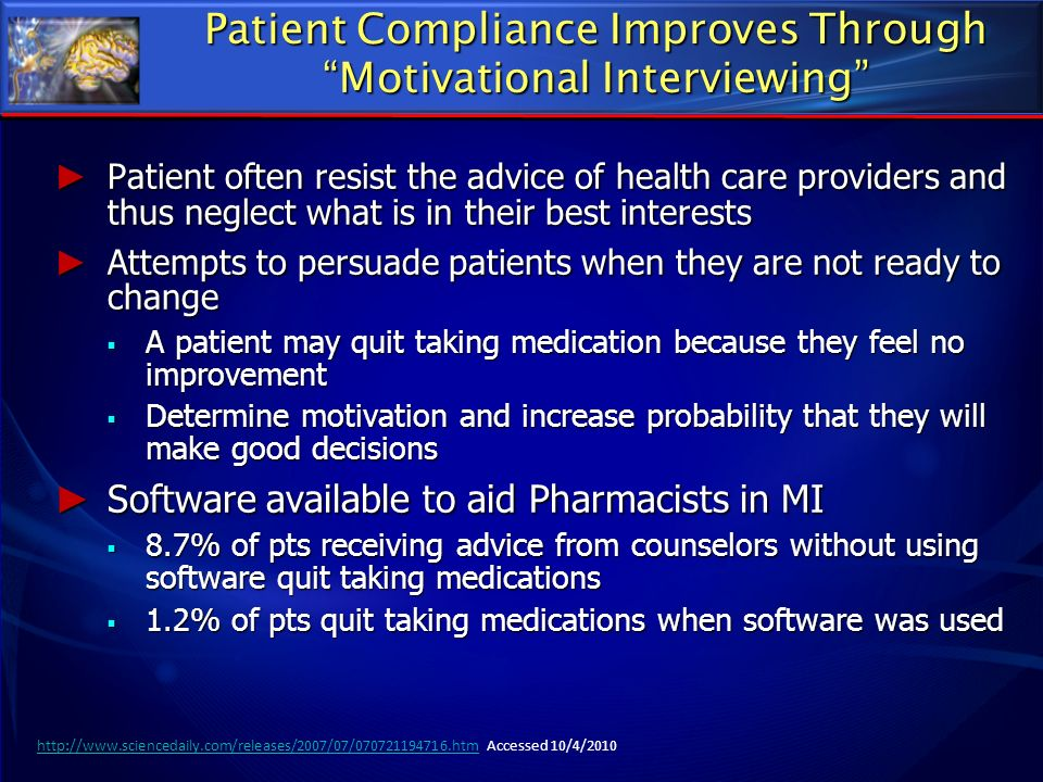 Patient Compliance Improves Through Motivational Interviewing Patient often resist the advice of health care providers and thus neglect what is in the