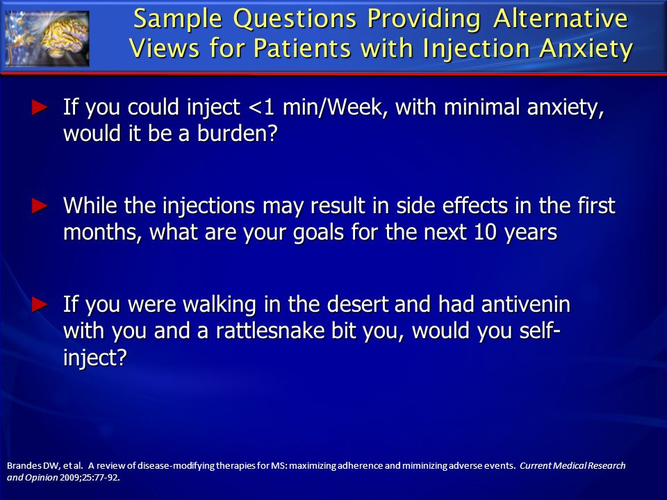 Sample Questions Providing Alternative Views for Patients with Injection Anxiety Brandes DW, et al. A review of disease-modifying therapies for MS: ma