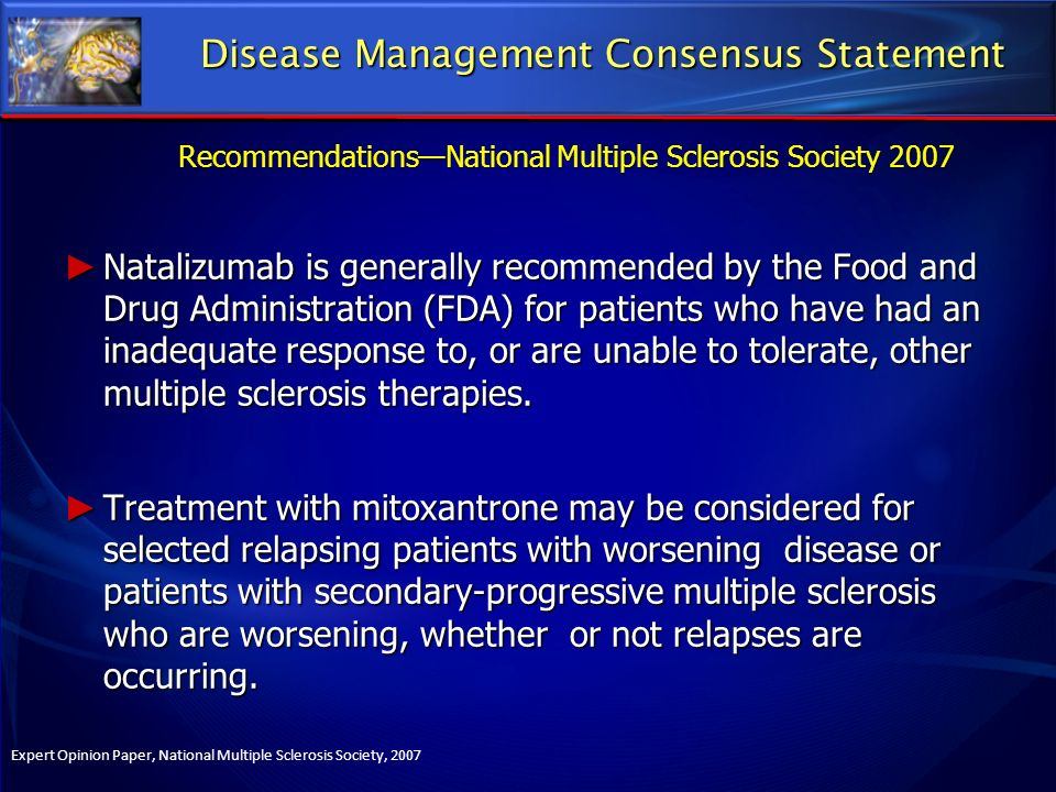 Natalizumab is generally recommended by the Food and Drug Administration (FDA) for patients who have had an inadequate response to, or are unable to t
