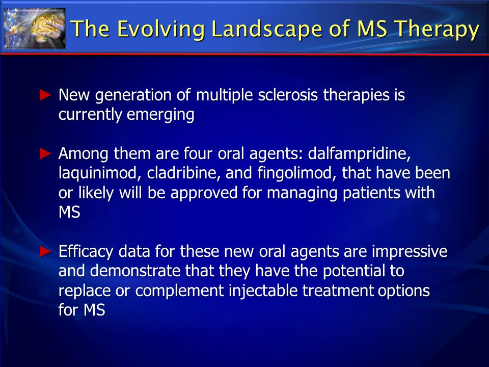 The Evolving Landscape of MS Therapy New generation of multiple sclerosis therapies is currently emerging New generation of multiple sclerosis therapi