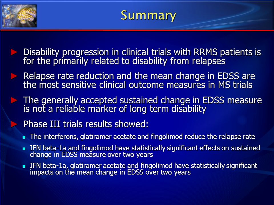 Summary Disability progression in clinical trials with RRMS patients is for the primarily related to disability from relapses Disability progression i