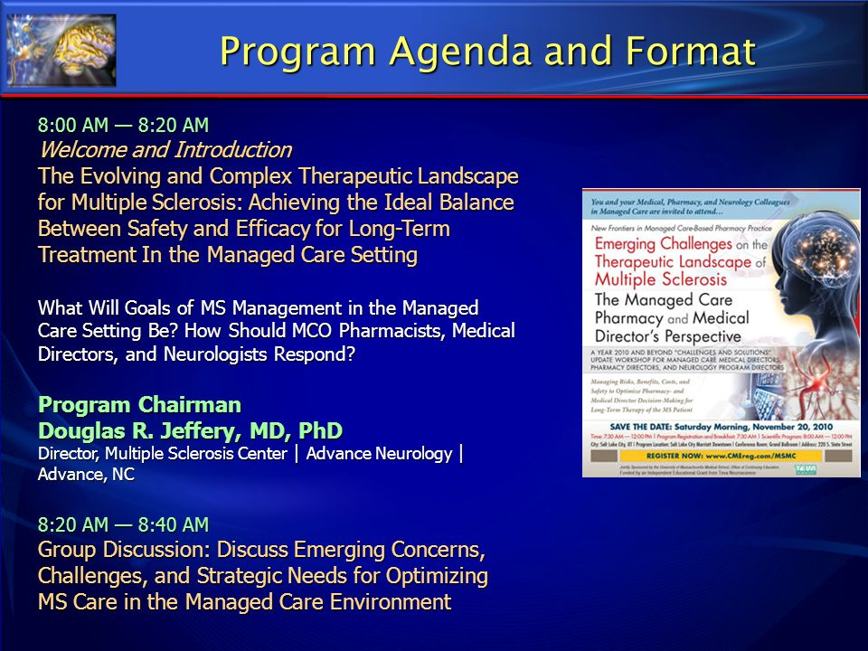 Program Agenda and Format 8:00 AM 8:20 AM Welcome and Introduction The Evolving and Complex Therapeutic Landscape for Multiple Sclerosis: Achieving th