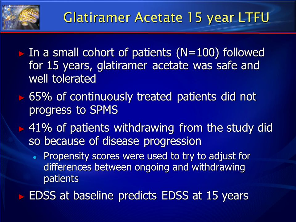Glatiramer Acetate 15 year LTFU In a small cohort of patients (N=100) followed for 15 years, glatiramer acetate was safe and well tolerated In a small