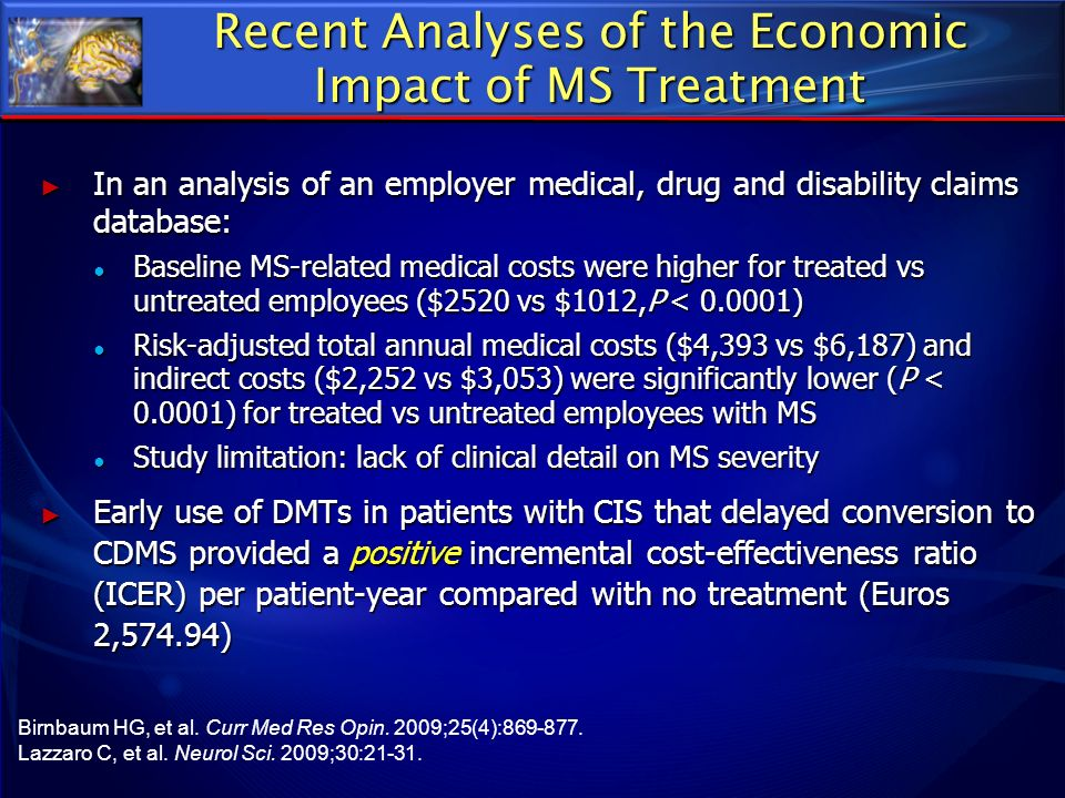 Recent Analyses of the Economic Impact of MS Treatment In an analysis of an employer medical, drug and disability claims database: In an analysis of a