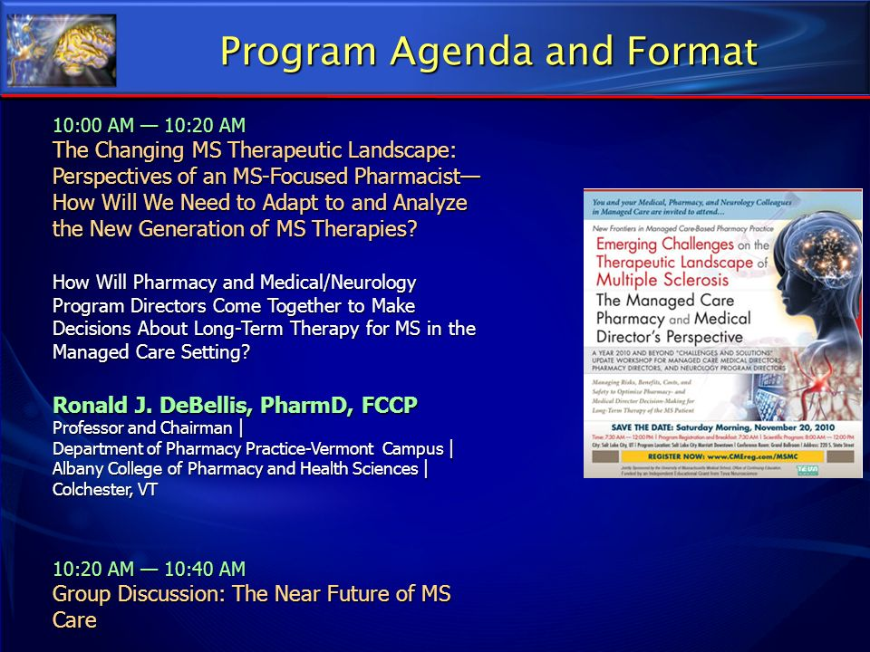 Program Agenda and Format 10:00 AM 10:20 AM The Changing MS Therapeutic Landscape: Perspectives of an MS-Focused Pharmacist How Will We Need to Adapt
