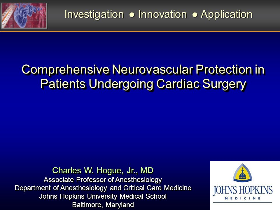 Comprehensive Neurovascular Protection in Patients Undergoing Cardiac Surgery Investigation Innovation Application Charles W. Hogue, Jr., MD Associate