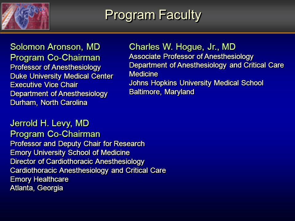 Program Faculty Solomon Aronson, MD Program Co-Chairman Professor of Anesthesiology Duke University Medical Center Executive Vice Chair Department of
