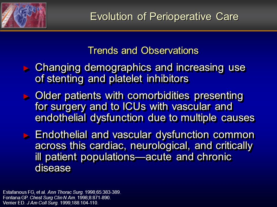 Evolution of Perioperative Care Changing demographics and increasing use of stenting and platelet inhibitors Changing demographics and increasing use