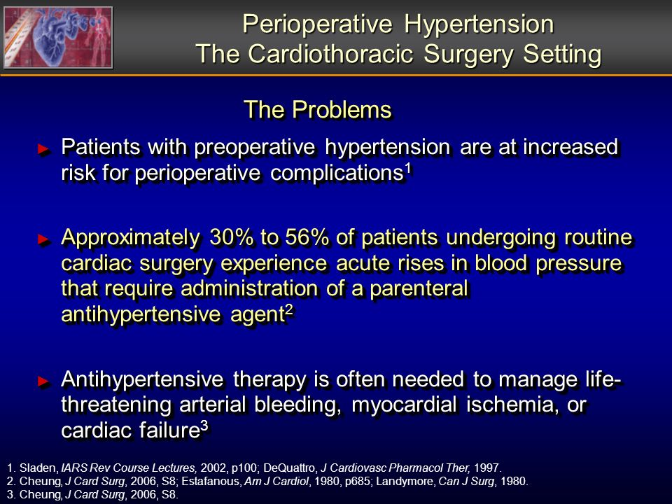 Perioperative Hypertension The Cardiothoracic Surgery Setting Patients with preoperative hypertension are at increased risk for perioperative complica