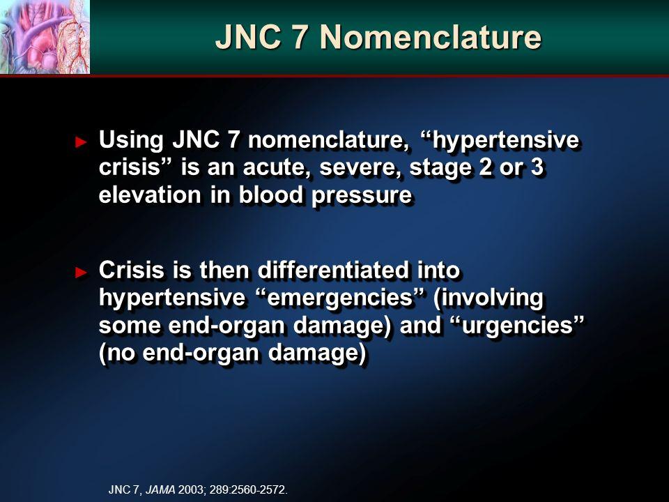 JNC 7 Nomenclature Using JNC 7 nomenclature, hypertensive crisis is an acute, severe, stage 2 or 3 elevation in blood pressure Using JNC 7 nomenclatur