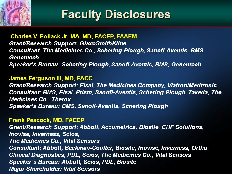 Faculty Disclosures Charles V. Pollack Jr, MA, MD, FACEP, FAAEM Grant/Research Support: GlaxoSmithKline Consultant: The Medicines Co., Schering-Plough