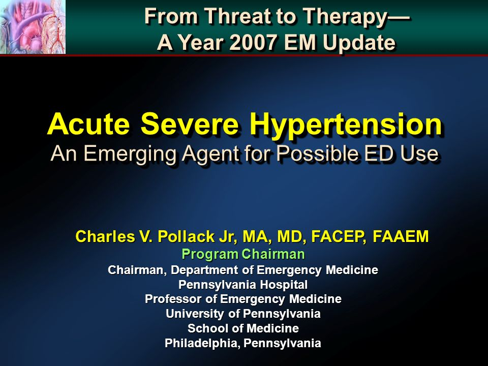 Acute Severe Hypertension An Emerging Agent for Possible ED Use From Threat to Therapy A Year 2007 EM Update From Threat to Therapy A Year 2007 EM Upd