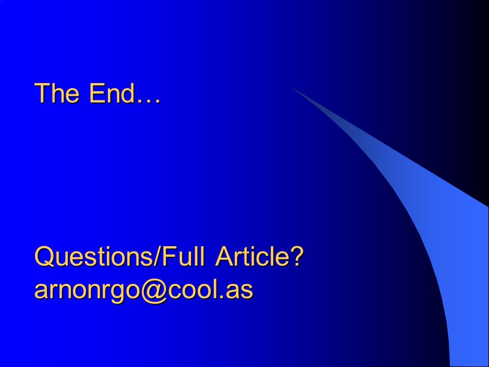 The End… Questions/Full Article? arnonrgo@cool.as