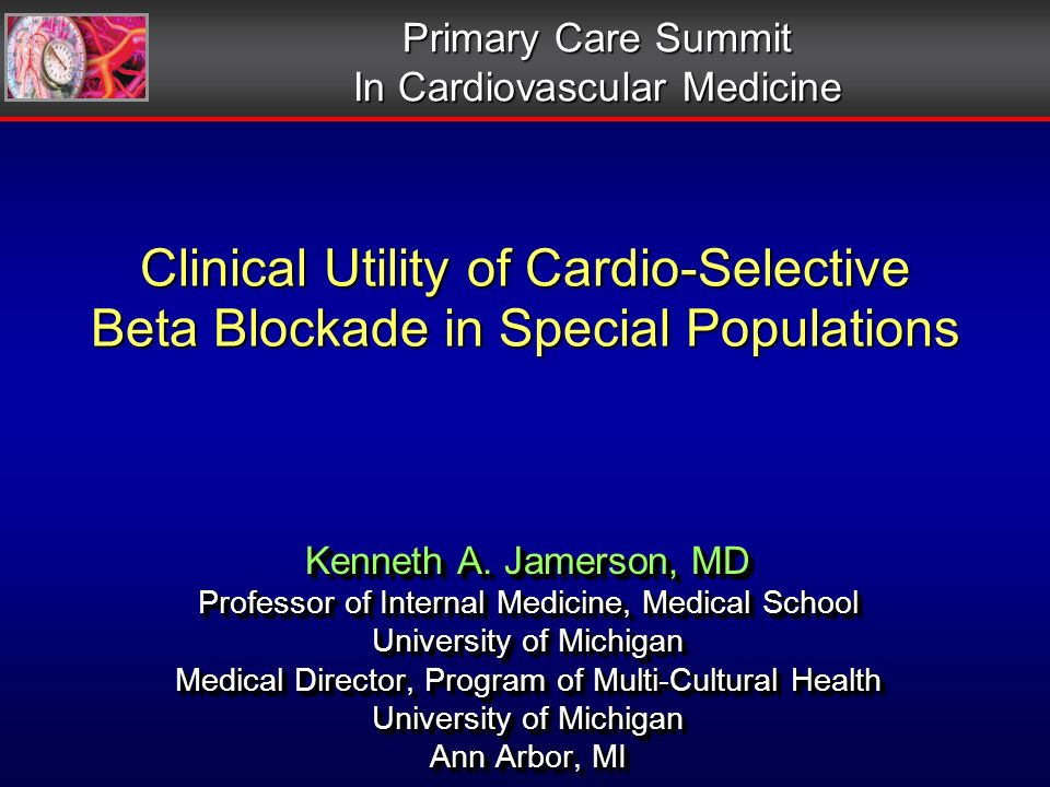 Clinical Utility of Cardio-Selective Beta Blockade in Special Populations Kenneth A.