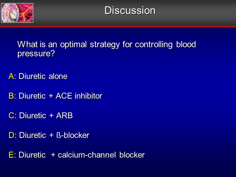 Discussion What is an optimal strategy for controlling blood pressure.