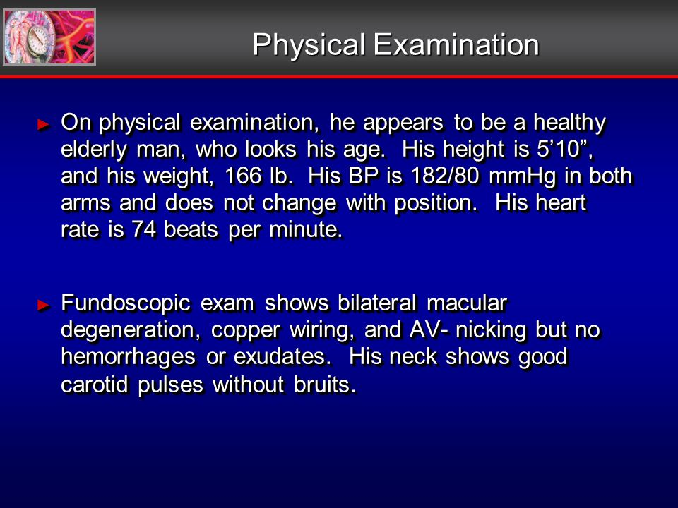 Physical Examination On physical examination, he appears to be a healthy elderly man, who looks his age.