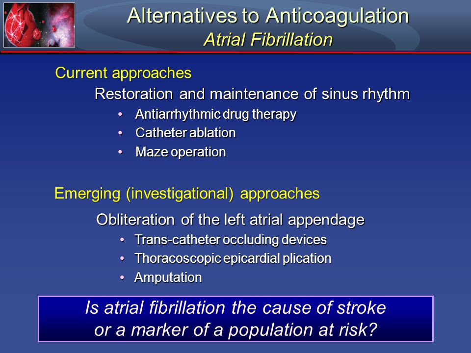 Alternatives to Anticoagulation Atrial Fibrillation Restoration and maintenance of sinus rhythm Antiarrhythmic drug therapyAntiarrhythmic drug therapy